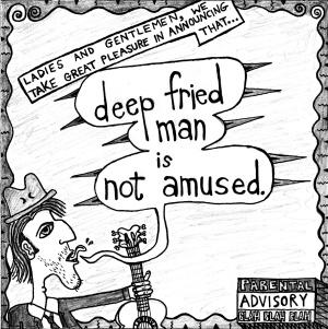 deep fried man deep fried man is not amused